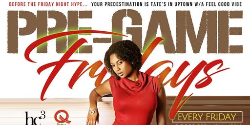 PRE-GAME FRIDAYS @ TATE'S [Your Predestination, Before The FRIDAY Night Hype]