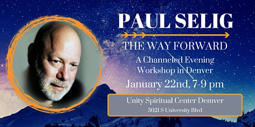 Paul Selig: The Way Forward - A Channeled Workshop in Denver