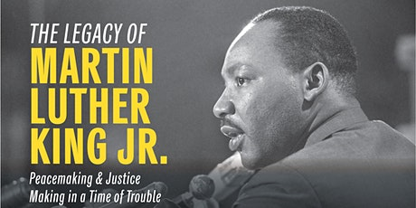 The Legacy of MLK: Peacemaking & Justice Making in a Time of Trouble tickets
