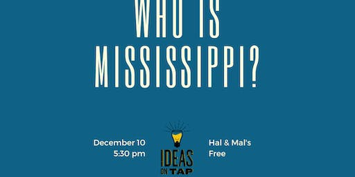 Ideas on Tap: Who is Mississippi?