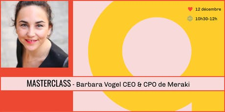 Masterclass - Barbara Vogel, CEO & CPO de Meraki billets