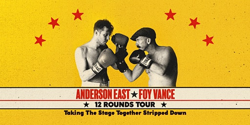 ANDERSON EAST + FOY VANCE: 12 ROUNDS TOUR