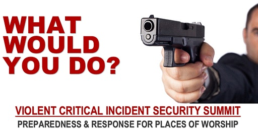 VIOLENT CRITICAL INCIDENT (VCI) SECURITY SUMMIT FOR PLACES OF WORSHIP