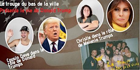 La troupe du bas de la ville présente la vie de Donald TRUMP billets