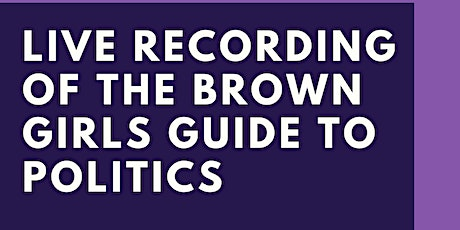 Live Podcast With The Brown Girl's Guide to Politics tickets