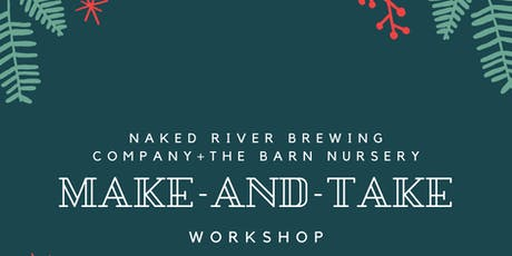 Make and Take Workshop at Naked River Brewing Company with The Barn Nursery tickets