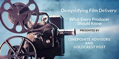 Demystifying Film Delivery:  What Every Producer Should Know tickets