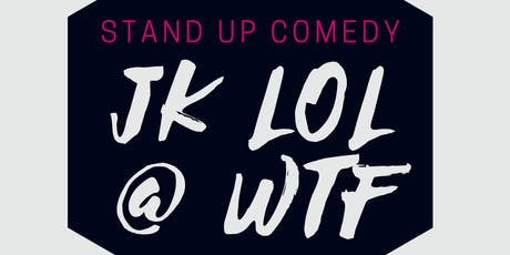 JK LOL @ WTF (Stand Up Comedy) tickets