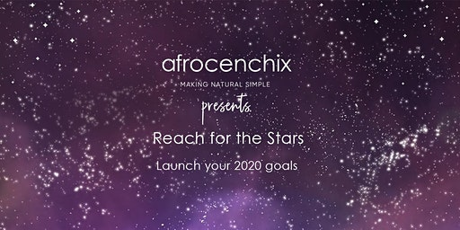 Reach for the Stars - Launch your 2020 goals with Afrocenchix