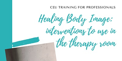 Healing Body Image:  interventions to use in the therapy room