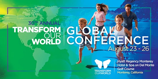 30th ANNUAL TRANSFORM OUR WORLD™ GLOBAL CONFERENCE