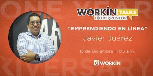 "WORKIN ENTREPRENEUR TALKS PRESENTA A JAVIER JUAREZ CON ""EMPRENDIENDO EN LINEA"""