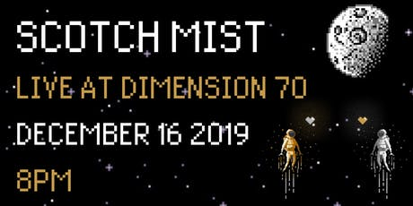 SCOTCH MIST - LIVE AT DIMENSION 70 tickets
