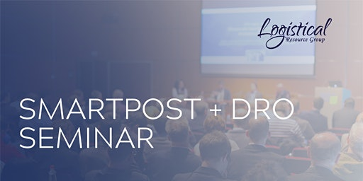 SmartPost + DRO Seminar by Logistical Resource Group