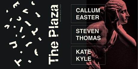The Plaza: Callum Easter, Steven Thomas & Kate Kyle tickets