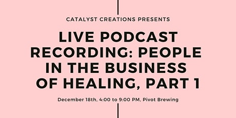 LIVE Podcast Recording: People in the Business of Healing, Part 1 tickets