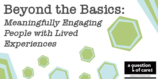 Beyond the Basics: Meaningfully Engaging People with Lived Experiences
