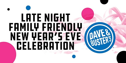 Late Night Family NYE  2020 - Dave & Buster's Roseville