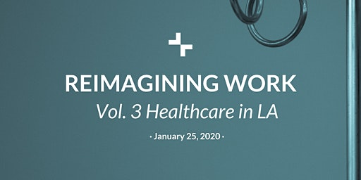Reimagining Work Vol. 3: Healthcare in LA