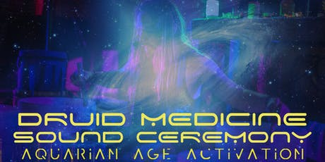 Druid Medicine Sound Ceremony: Aquarian Activation tickets