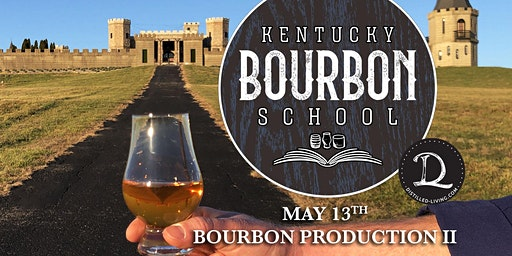 Bourbon Production II: Craft, Experimental and Near Bourbons • MAY 13 • KY Bourbon School @ The Kentucky Castle