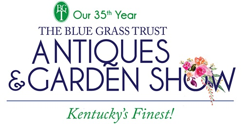 The Blue Grass Trust 2020 Antiques and Garden Show