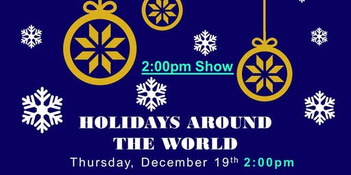 2:00pm Show - Holidays Around the World