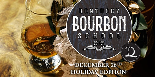 HOLIDAY EDITION • Dec 26th • KY Bourbon School: Bourbon 101 & Basic Palate Training
