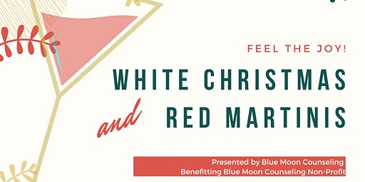 White Christmas & Red Martinis. Benefit presented by Blue Moon Counseling