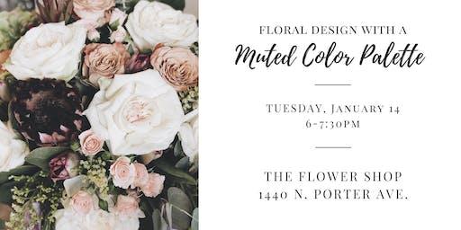 Floral Design Workshop: Designing with a Muted Color Palette