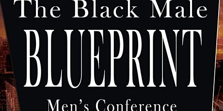 The Black Male Blueprint Men's Conference tickets
