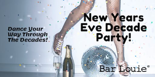 NEW YEARS EVE DECADES PARTY @ BAR LOUIE