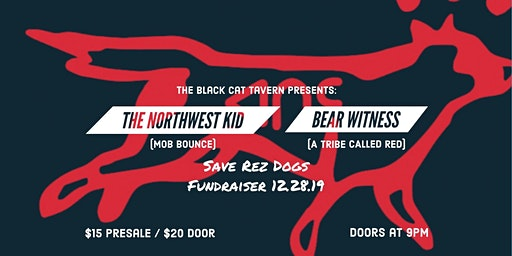 Save Rez Dogs Fundraiser w/ North West Kid & Bear Witness