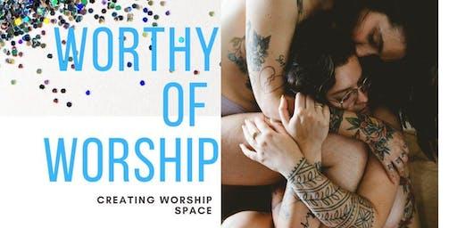 Worthy Of Worship: Creating Worship Space