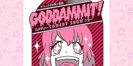 Goddammit! A Comedy Show! tickets