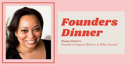 Founders Dinner: Gianne Doherty, Founder of Organic Bath Co. & WELL Summit (limited seats available) tickets
