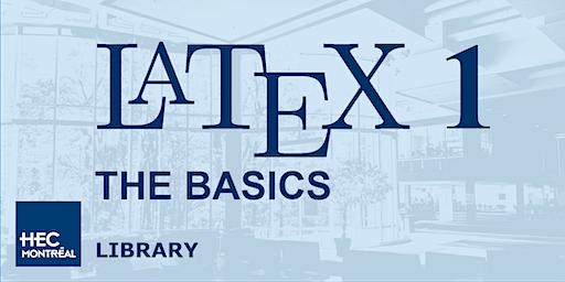 LaTeX Workshop 1: THE BASICS