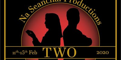 TWO, a play by Jim Cartwright, a Na Seanchaí Productions Theatre Production