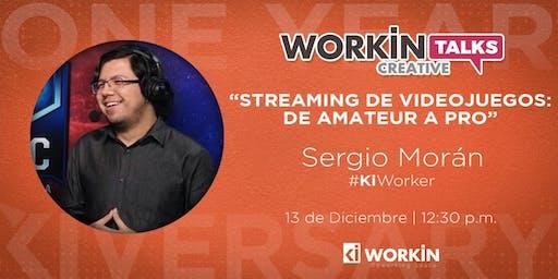 """WORKIN CREATIVE TALKS PRESENTA A SERGIO MORAN CON """"STREAMING DE VIDEOJUEGOS: DE AMATEUR A PRO"""""""
