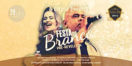 Festa do Branco - Pré Revellion com Rafaella Laranja & Edgar Pereira no History Nosso Bar ingressos