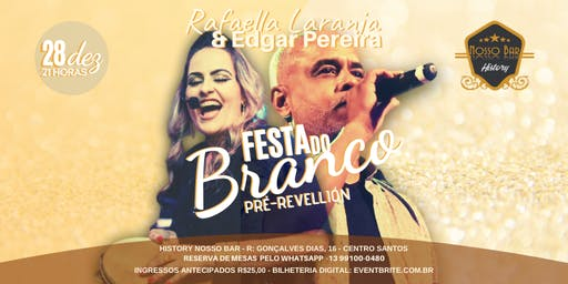 Festa do Branco - Pré Revellion com Rafaella Laranja & Edgar Pereira no History Nosso Bar