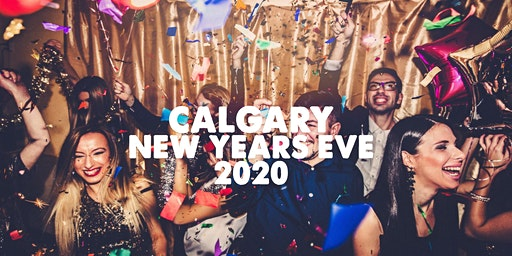Calgary New Years Eve Party 2020 | Tues Dec 31