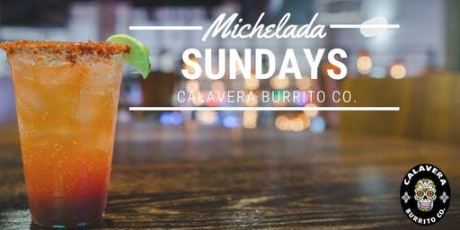 Michelada Sundays at Calavera Burrito Co.