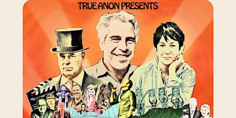 TRUE ANON presents WHO KILLED JEFFREY EPSTEIN: A LIVE INVESTIGATION tickets