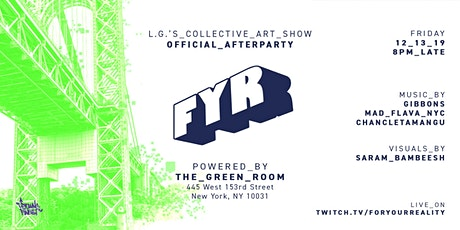 L.G.'S Collective Art Show After-Party: FYR powered by The Green Room tickets