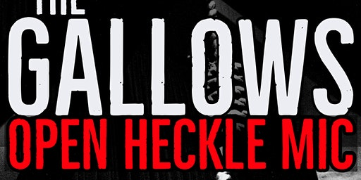 The Gallows Open Heckle Comedy
