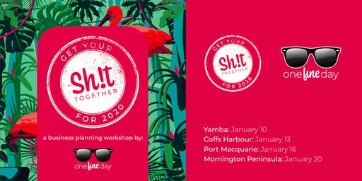 Get Your Sh!t Together 2020: Regional Business Workshop (Coffs Harbour)