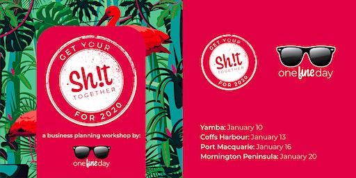 Get Your Sh!t Together 2020: Regional Business Workshop (Port Macquarie)