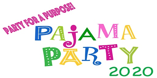 Party for a Purpose!  Pajama Party 2020!
