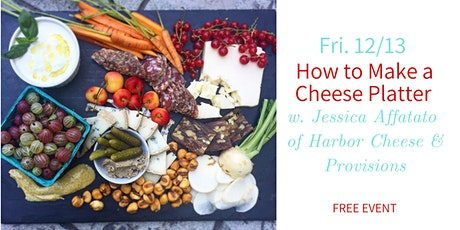 How To Make a Cheese Platter with Jessica Affatato- Fri. 12/13 tickets